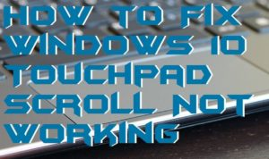 How to Fix Windows 10 Touchpad Scroll Not Working