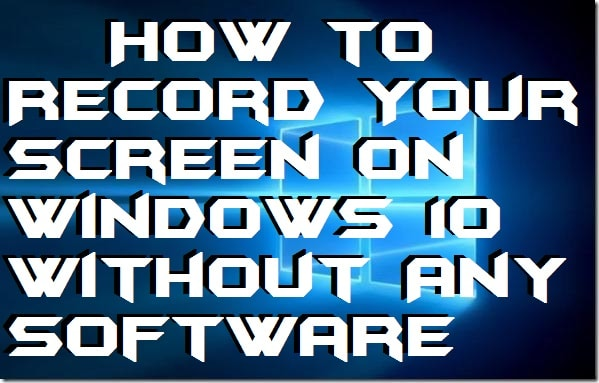 How to Record Your Screen on Windows 10 Without Any Software