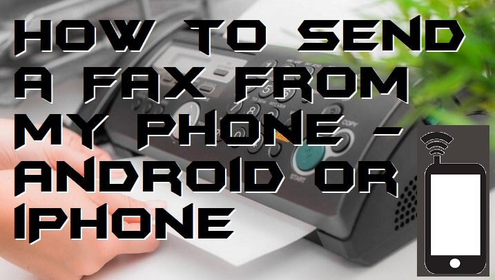 How to Send a Fax From My Phone - Android or iPhone