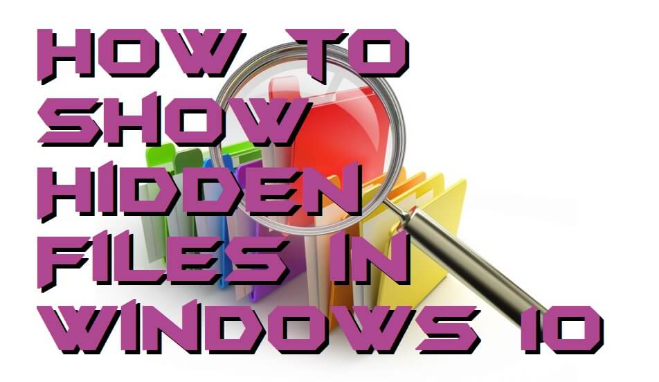 How to Show Hidden Files in Windows 10 Without Software