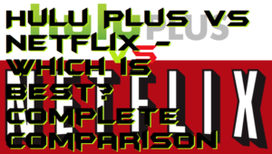 Hulu Plus vs Netflix – Which is best? Complete Comparison
