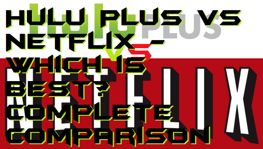 Hulu Plus vs Netflix - Which is best Complete Comparison