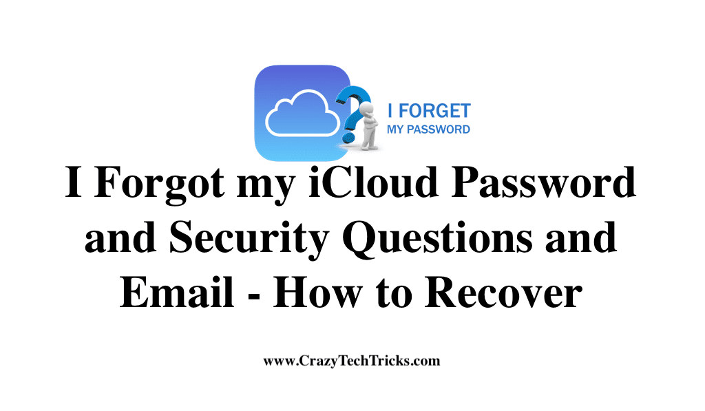 I Forgot my iCloud Password and Security Questions and Email