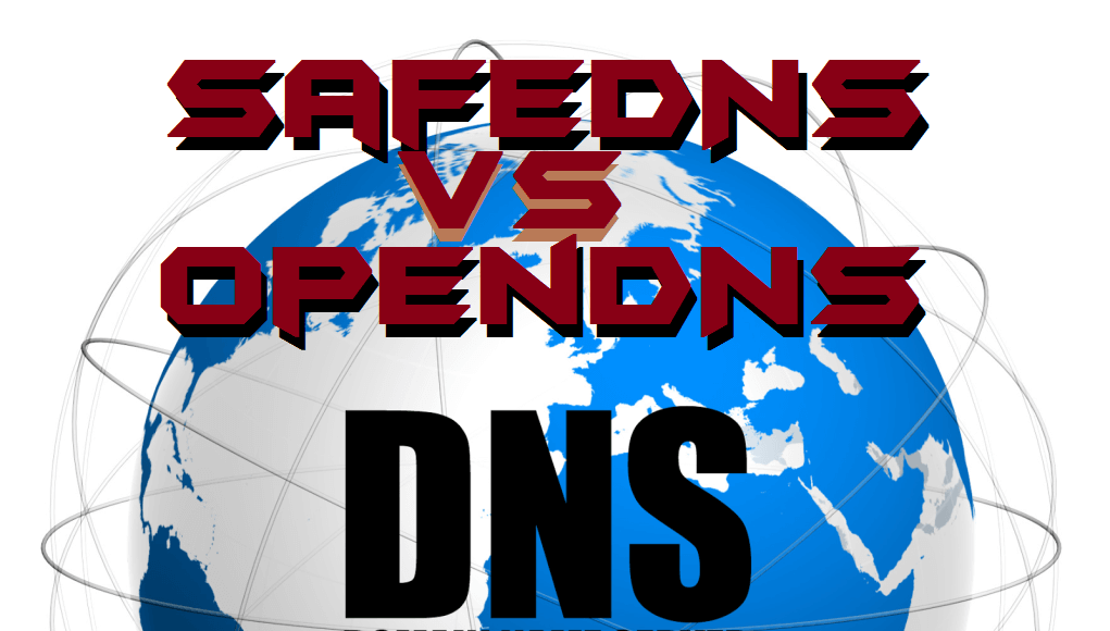 SafeDNS vs OpenDNS - What is the Difference Which is Best