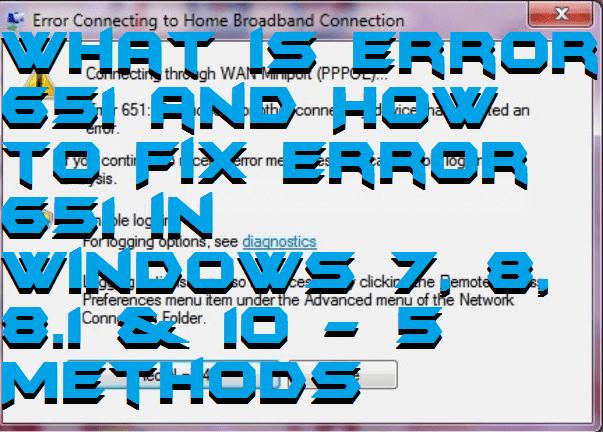 What is Error 651 and How to Fix Error 651 in Windows 7, 8, 8.1 & 10 – 5 Methods