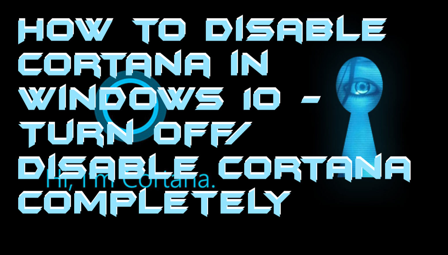 How to Disable Cortana in Windows 10 – Turn Off/Disable Cortana Completely