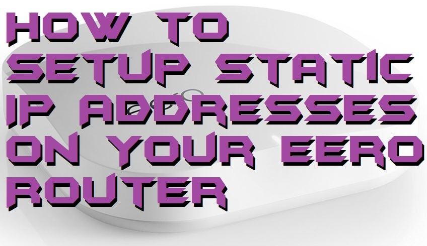 How to Setup Static IP Addresses on Your Eero Router