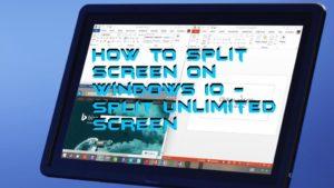 How to Split Screen on Windows 10 – Split Unlimited Screen