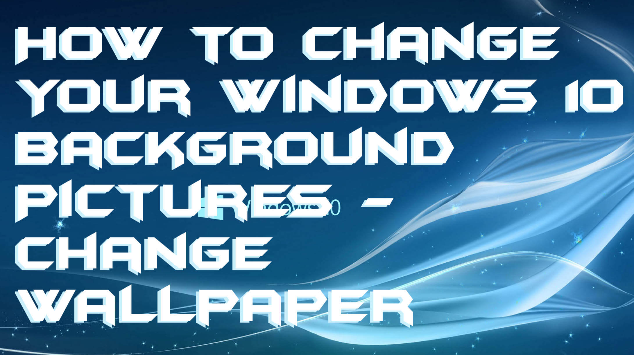 How to Change Your Windows 10 Background Pictures - Change Wallpaper