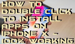 How to Double Click to Install Apps on iPhone X – 100% Working