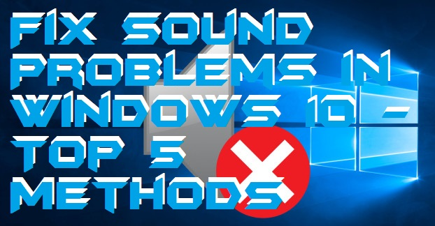 How to Fix Sound Problems in Windows 10 - Top 5 Methods