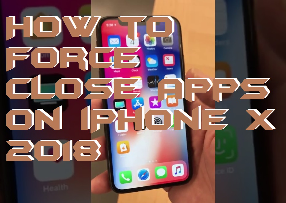 How to Force Close Apps on iPhone X 2018