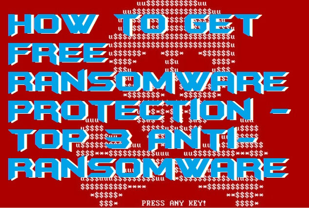 How to Get Free Ransomware Protection - Top 3 Anti-Ransomware