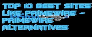Top 10 Best Sites Like Primewire – Primewire Alternatives [2018]