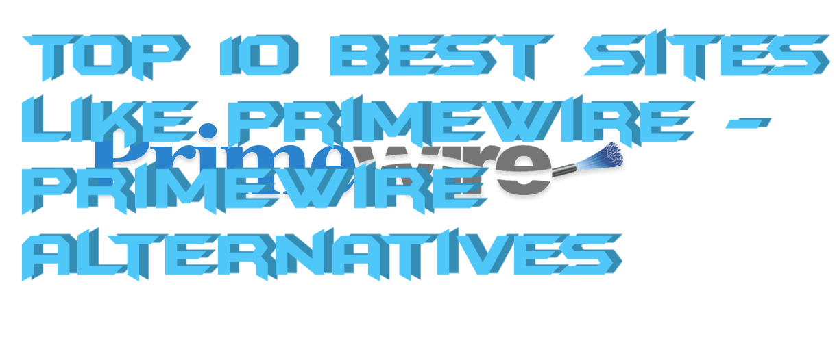 Top 10 Best Sites Like Primewire – Primewire Alternatives [2018]