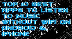 Top 10 Best Free apps to Listen to Music Without WiFi on Android & iPhone