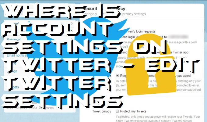 Where is Account Settings on Twitter – Edit Twitter Settings