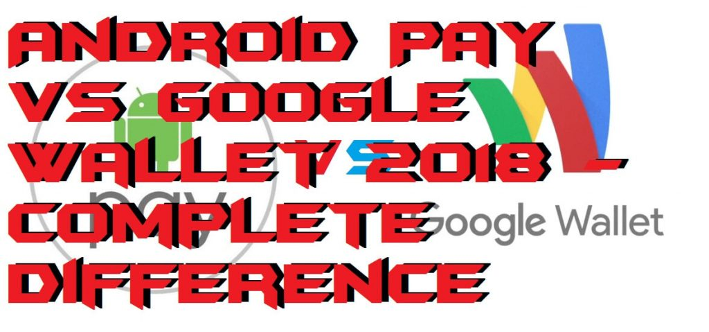 Android Pay vs Google Wallet 2018 - Complete Difference