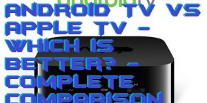 Android TV vs Apple TV – Which is better? – Complete Comparison