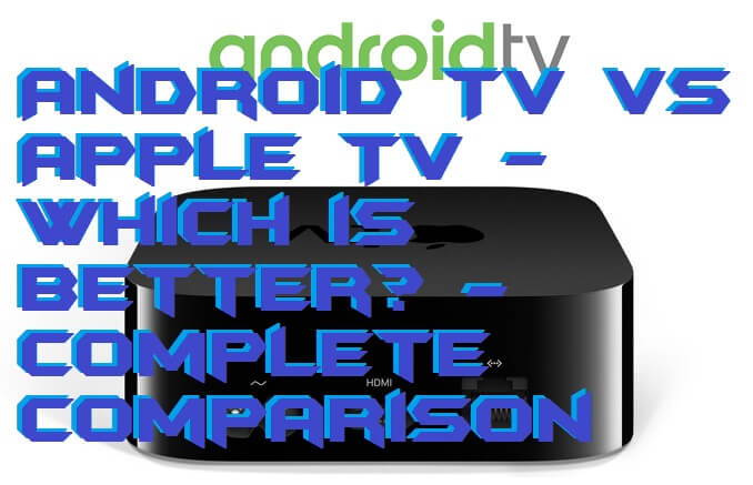 Android TV vs Apple TV - Which is better - Complete Comparison