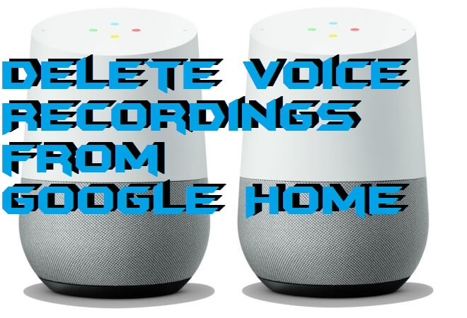 How to Delete Voice Recordings from Google Home - 100% Working