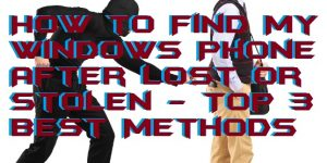 How to Find My Windows Phone After Lost or Stolen - Top 3 Best Methods