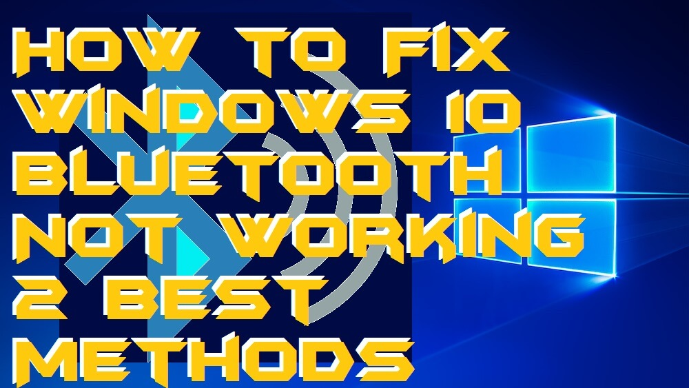 How to Fix Windows 10 Bluetooth Not Working – 2 Best Methods