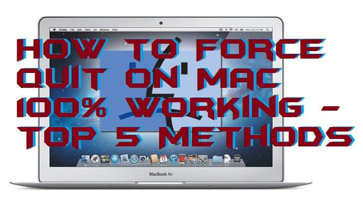 How to Force Quit on Mac 100% Working - Top 5 Methods