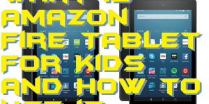 What is Amazon Fire Tablet For Kids and How to Use it