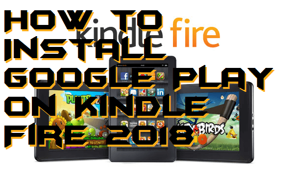 How to Install Google Play on Kindle Fire 2018
