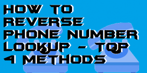 How to Reverse Phone Number Lookup – Top 4 Methods