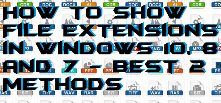 How to Show File Extensions in Windows 10, 8 and 7 - Best 2 Methods