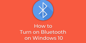 How to Turn on Bluetooth on Windows 10