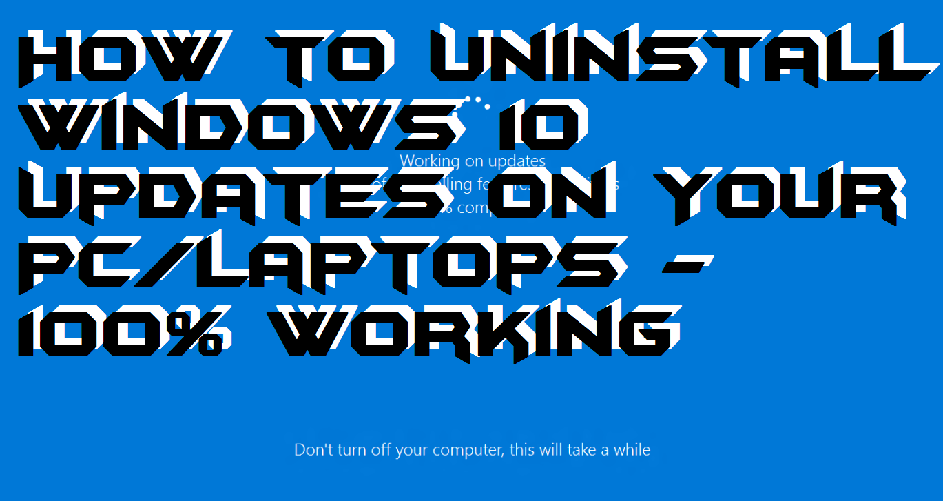 How to Uninstall Windows 10 Updates on Your PC-Laptops - 100% Working