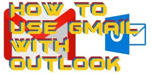 How to Use Gmail With Outlook 2007, 2010, 2013, 2016 – Top 3 Best Methods