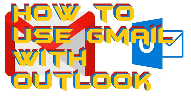 How to Use Gmail With Outlook 2007, 2010 - Top 3 Best Methods