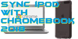 How to Sync iPod with Chromebook – 2018