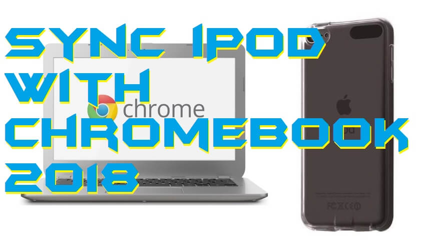 How to Sync iPod with Chromebook - 2018 - Crazy Tech Tricks