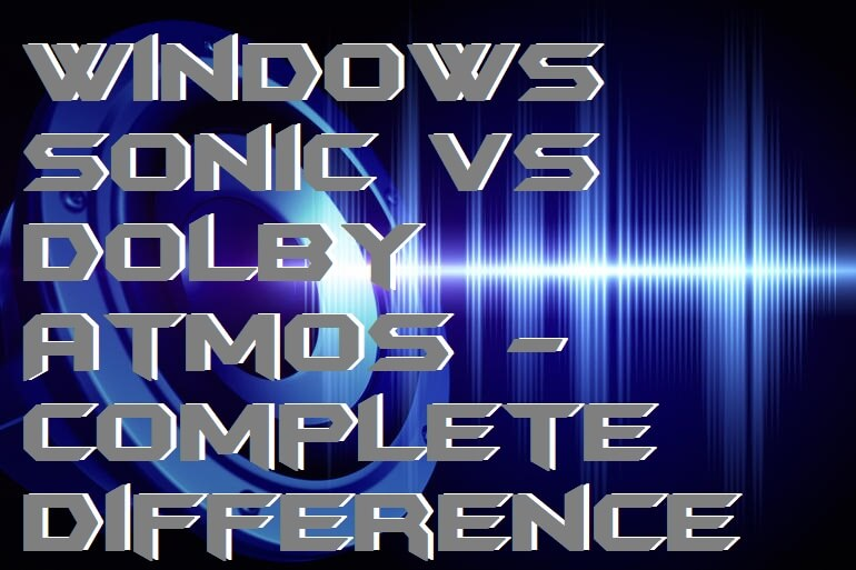 Windows Sonic vs Dolby Atmos - Complete Difference