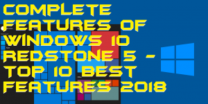 Complete Features of Windows 10 Redstone 5 - Top 10 Best Features 2018