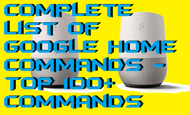 Complete List of Google Home Commands - Top 100+ Commands