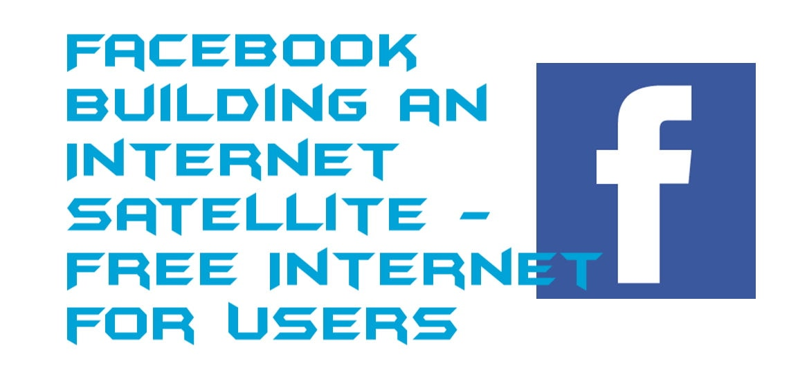 Facebook building an Internet Satellite - Free Internet for Users