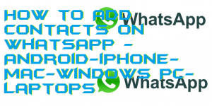 How to Add Contacts on WhatsApp - Android-iPhone-Mac-Windows PC-Laptops