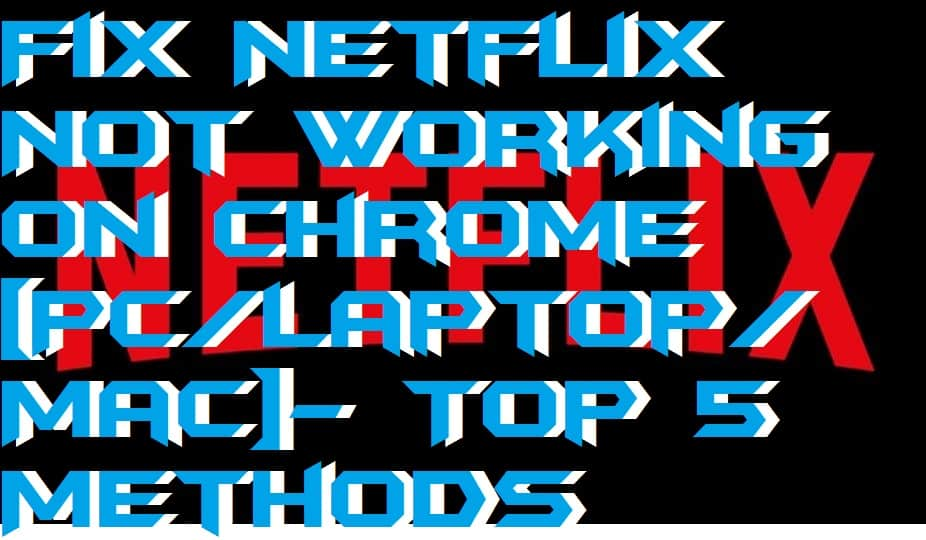 How to Fix Netflix Not Working on Chrome [PC/Laptop/Mac]- Top 5