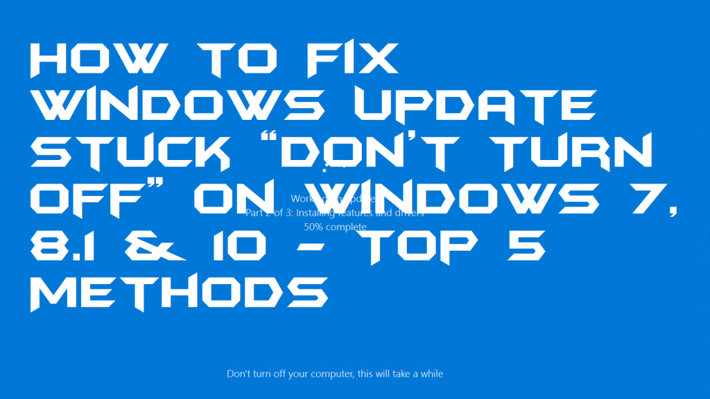 "How to Fix Windows Update Stuck ""Don't Turn Off"" on Windows 7, 8.1 & 10 - Top 5 Methods"