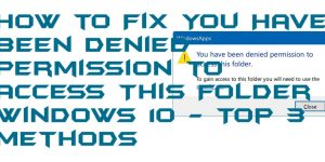 How to Fix You Have Been Denied Permission to Access This Folder windows 10 – Top 3 Methods