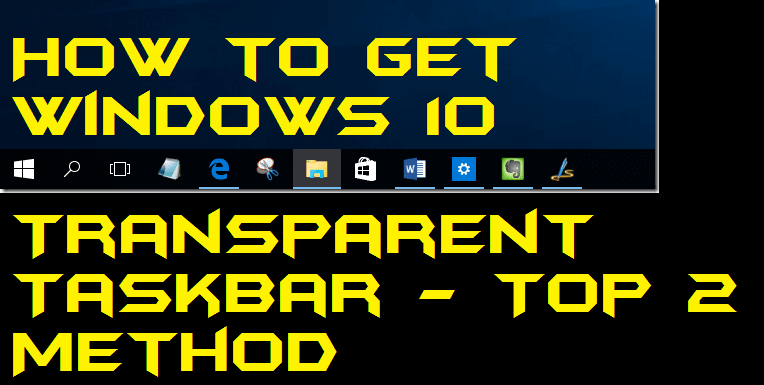How to Get Windows 10 Transparent Taskbar - Top 2 Method