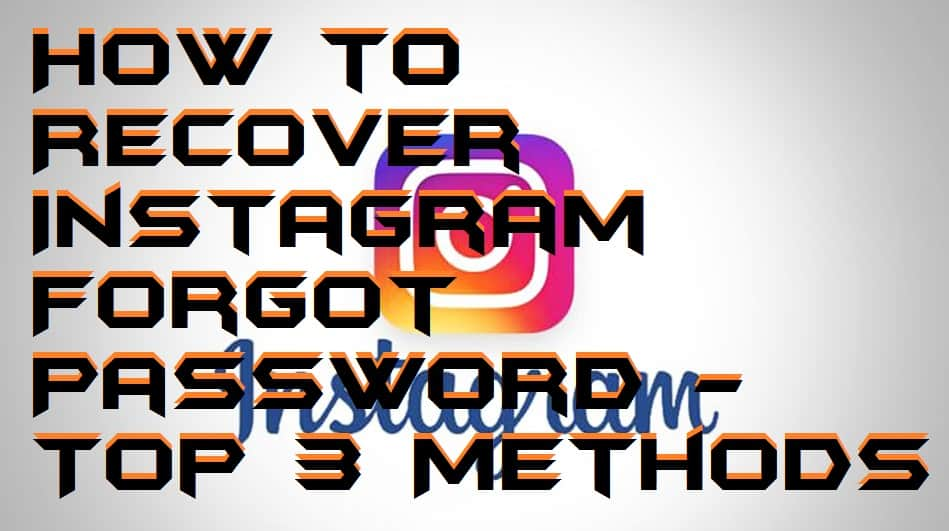 How to Recover Instagram Forgot Password - Top 3 Methods