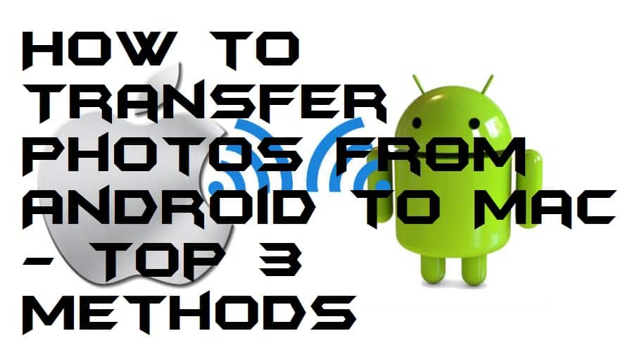 How to Transfer Photos From Android to Mac - Top 3 Methods