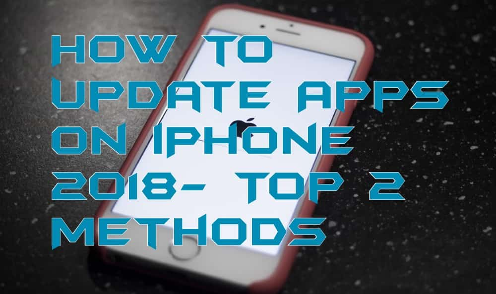 How to Update Apps on iPhone 2018- Top 2 Methods